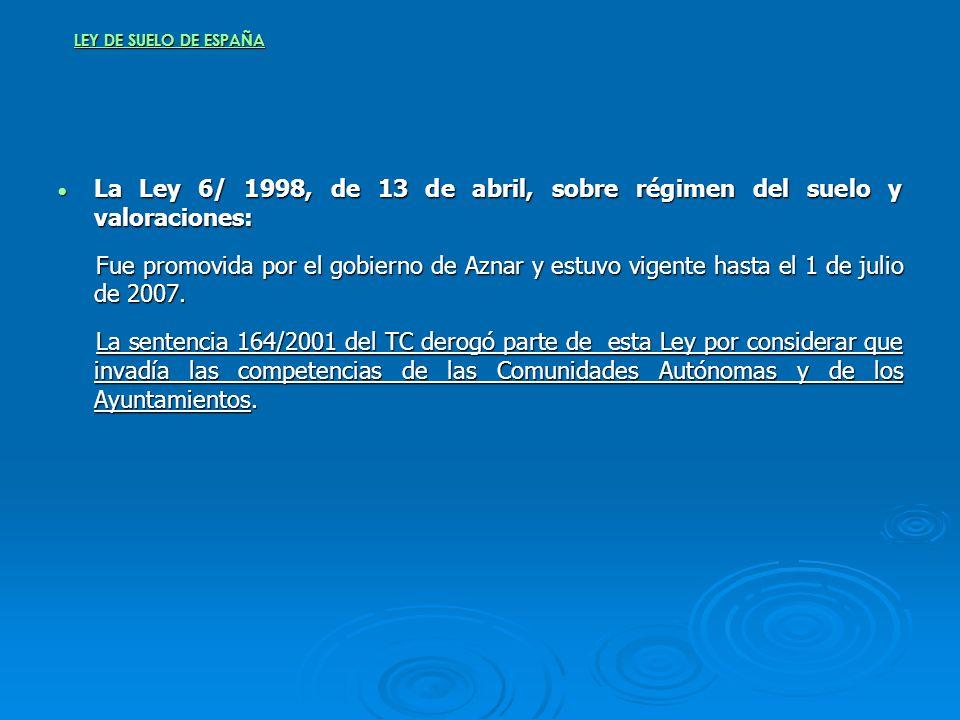 LEY DE SUELO DE ESPAÑA La Ley 6/ 1998, de 13 de abril, sobre régimen del suelo y valoraciones: La Ley 6/ 1998, de 13 de abril, sobre régimen del suelo