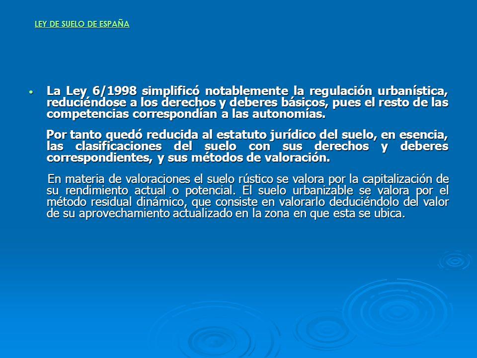 LEY DE SUELO DE ESPAÑA La Ley 6/1998 simplificó notablemente la regulación urbanística, reduciéndose a los derechos y deberes básicos, pues el resto d
