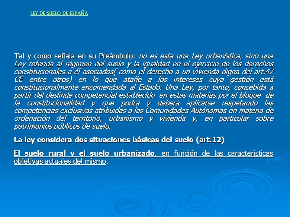 LEY DE SUELO DE ESPAÑA Tal y como señala en su Preámbulo: no es esta una Ley urbanística, sino una Ley referida al régimen del suelo y la igualdad en