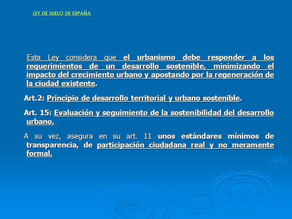 LEY DE SUELO DE ESPAÑA Esta Ley considera que el urbanismo debe responder a los requerimientos de un desarrollo sostenible, minimizando el impacto del