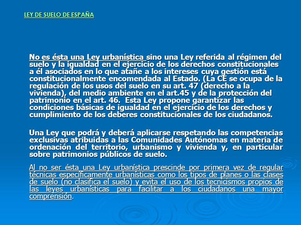 LEY DE SUELO DE ESPAÑA No es ésta una Ley urbanística sino una Ley referida al régimen del suelo y la igualdad en el ejercicio de los derechos constit