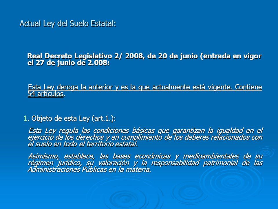 Actual Ley del Suelo Estatal: Real Decreto Legislativo 2/ 2008, de 20 de junio (entrada en vigor el 27 de junio de 2.008: Real Decreto Legislativo 2/