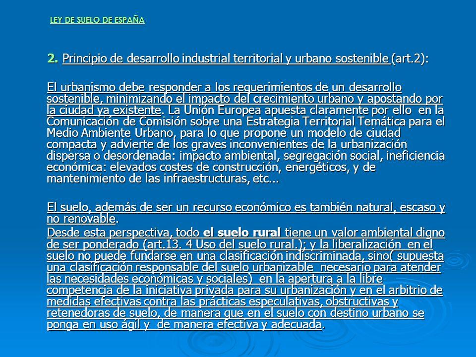LEY DE SUELO DE ESPAÑA 2. Principio de desarrollo industrial territorial y urbano sostenible (art.2): 2. Principio de desarrollo industrial territoria