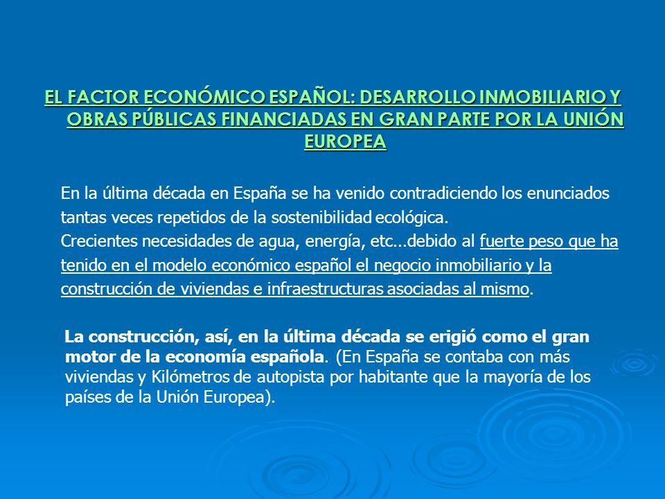 EL FACTOR ECONÓMICO ESPAÑOL: DESARROLLO INMOBILIARIO Y OBRAS PÚBLICAS FINANCIADAS EN GRAN PARTE POR LA UNIÓN EUROPEA En la última década en España se