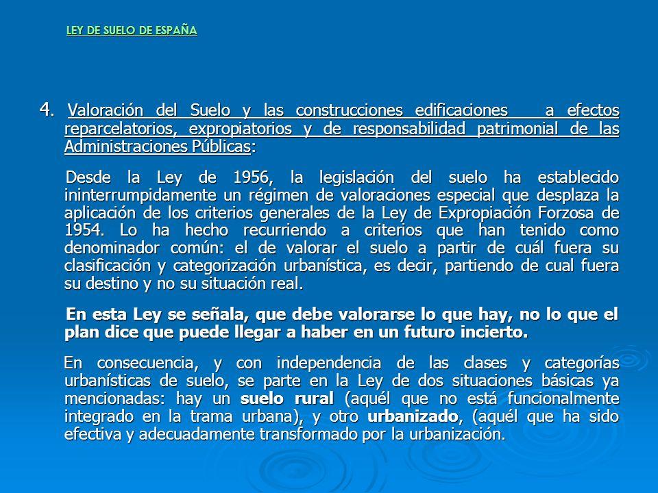 LEY DE SUELO DE ESPAÑA 4. Valoración del Suelo y las construcciones edificaciones a efectos reparcelatorios, expropiatorios y de responsabilidad patri