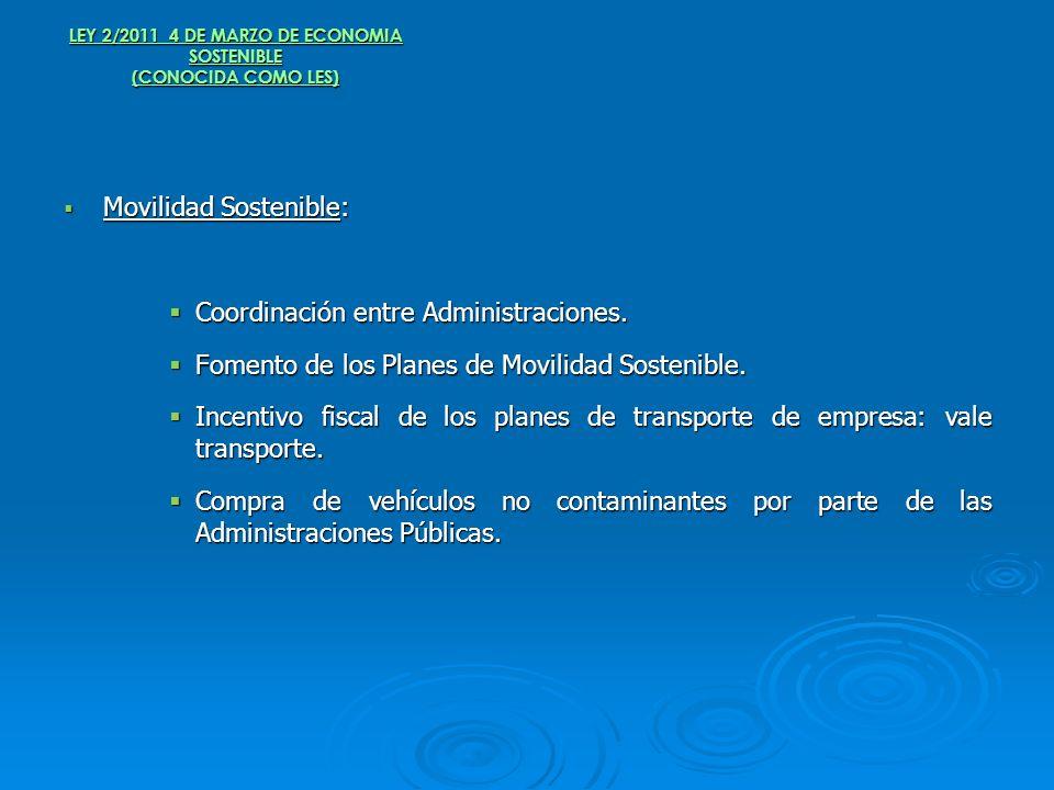 LEY 2/2011 4 DE MARZO DE ECONOMIA SOSTENIBLE (CONOCIDA COMO LES) Movilidad Sostenible: Movilidad Sostenible: Coordinación entre Administraciones. Coor
