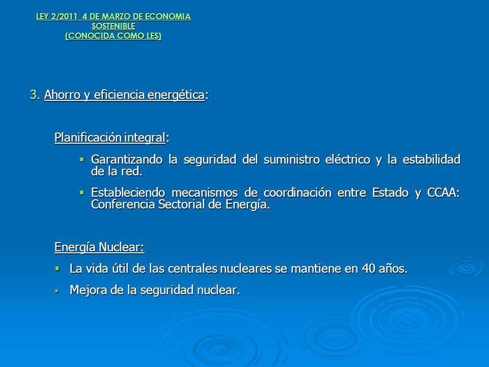 LEY 2/2011 4 DE MARZO DE ECONOMIA SOSTENIBLE (CONOCIDA COMO LES) 3. Ahorro y eficiencia energética: Planificación integral: Garantizando la seguridad