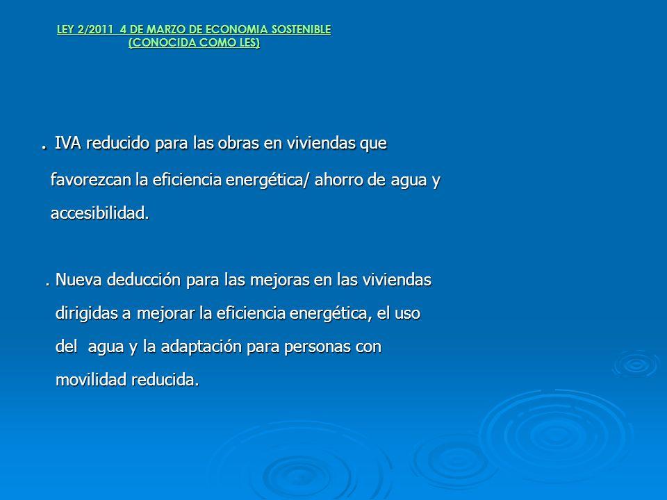 LEY 2/2011 4 DE MARZO DE ECONOMIA SOSTENIBLE (CONOCIDA COMO LES). IVA reducido para las obras en viviendas que favorezcan la eficiencia energética/ ah