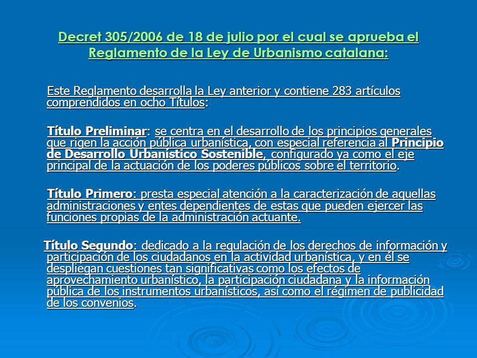 Decret 305/2006 de 18 de julio por el cual se aprueba el Reglamento de la Ley de Urbanismo catalana: Este Reglamento desarrolla la Ley anterior y cont