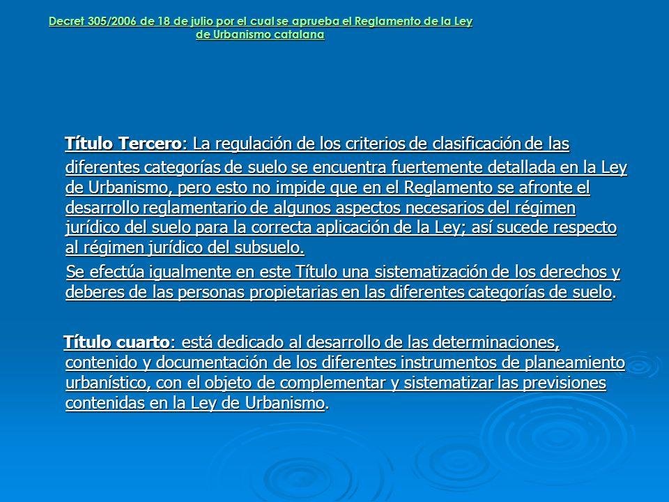 Decret 305/2006 de 18 de julio por el cual se aprueba el Reglamento de la Ley de Urbanismo catalana Título Tercero: La regulación de los criterios de