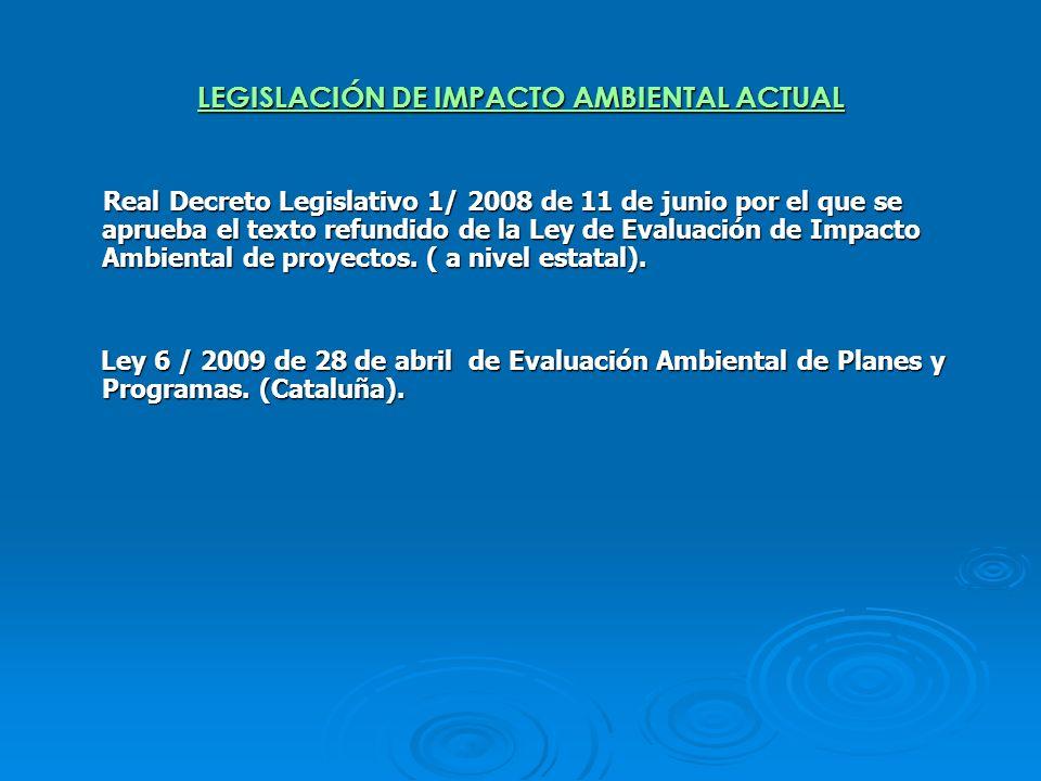LEGISLACIÓN DE IMPACTO AMBIENTAL ACTUAL Real Decreto Legislativo 1/ 2008 de 11 de junio por el que se aprueba el texto refundido de la Ley de Evaluaci