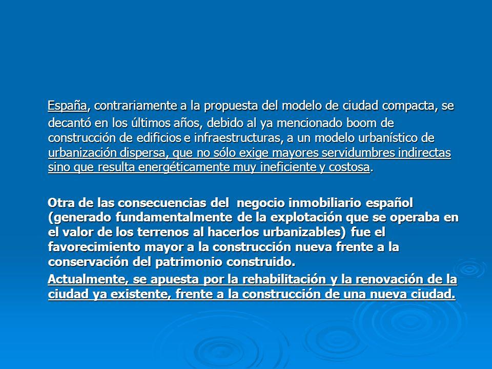 España, contrariamente a la propuesta del modelo de ciudad compacta, se decantó en los últimos años, debido al ya mencionado boom de construcción de e