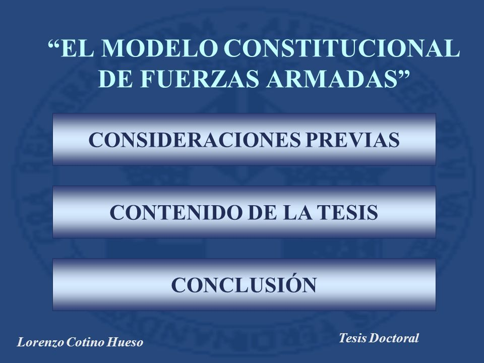 Lorenzo Cotino Hueso Tesis Doctoral EL MODELO CONSTITUCIONAL DE FUERZAS ARMADAS CONSIDERACIONES PREVIAS CONTENIDO DE LA TESIS CONCLUSIÓN