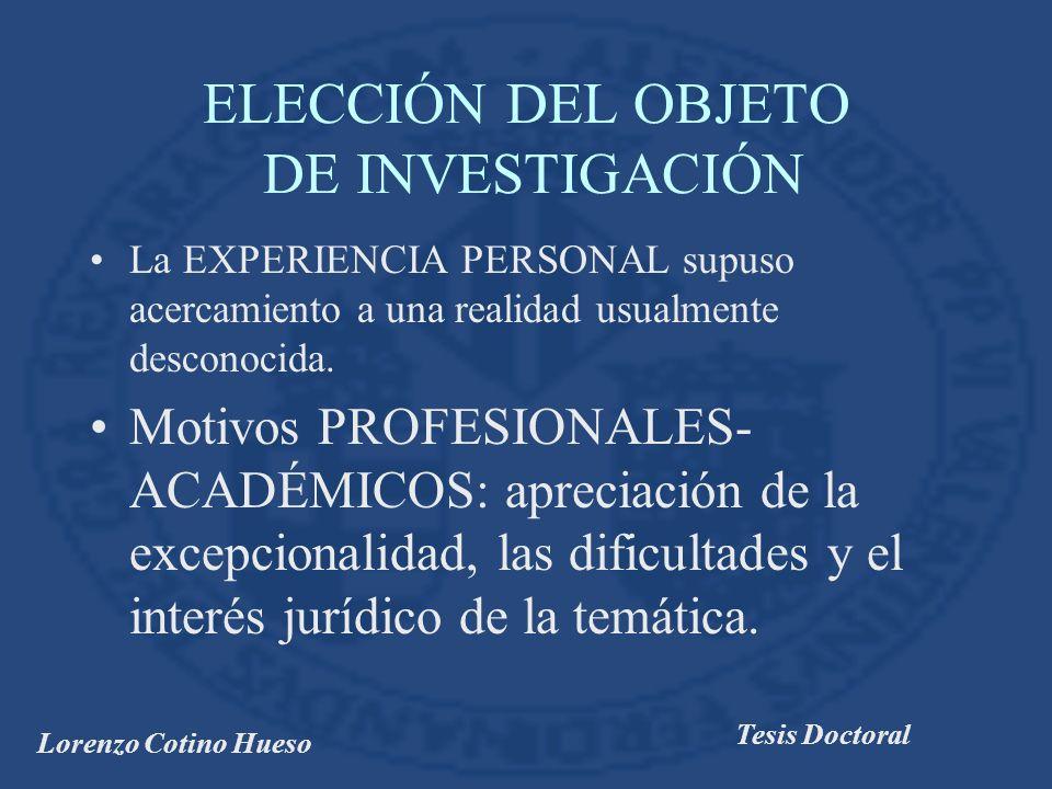 Lorenzo Cotino Hueso Tesis Doctoral ELECCIÓN DEL OBJETO DE INVESTIGACIÓN La EXPERIENCIA PERSONAL supuso acercamiento a una realidad usualmente desconocida.