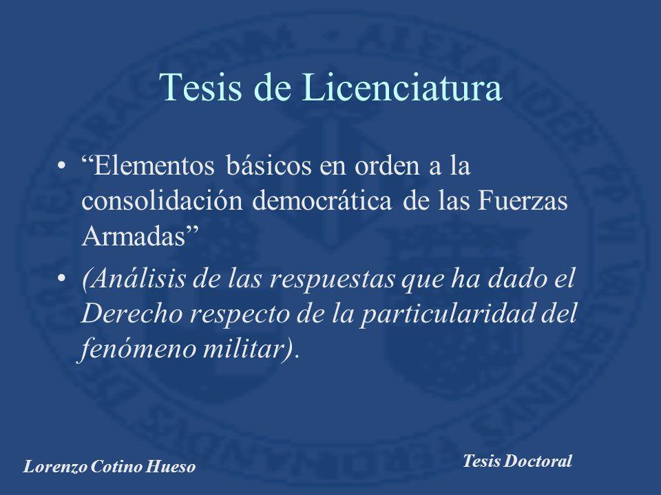 Lorenzo Cotino Hueso Tesis Doctoral Tesis de Licenciatura Elementos básicos en orden a la consolidación democrática de las Fuerzas Armadas (Análisis de las respuestas que ha dado el Derecho respecto de la particularidad del fenómeno militar).