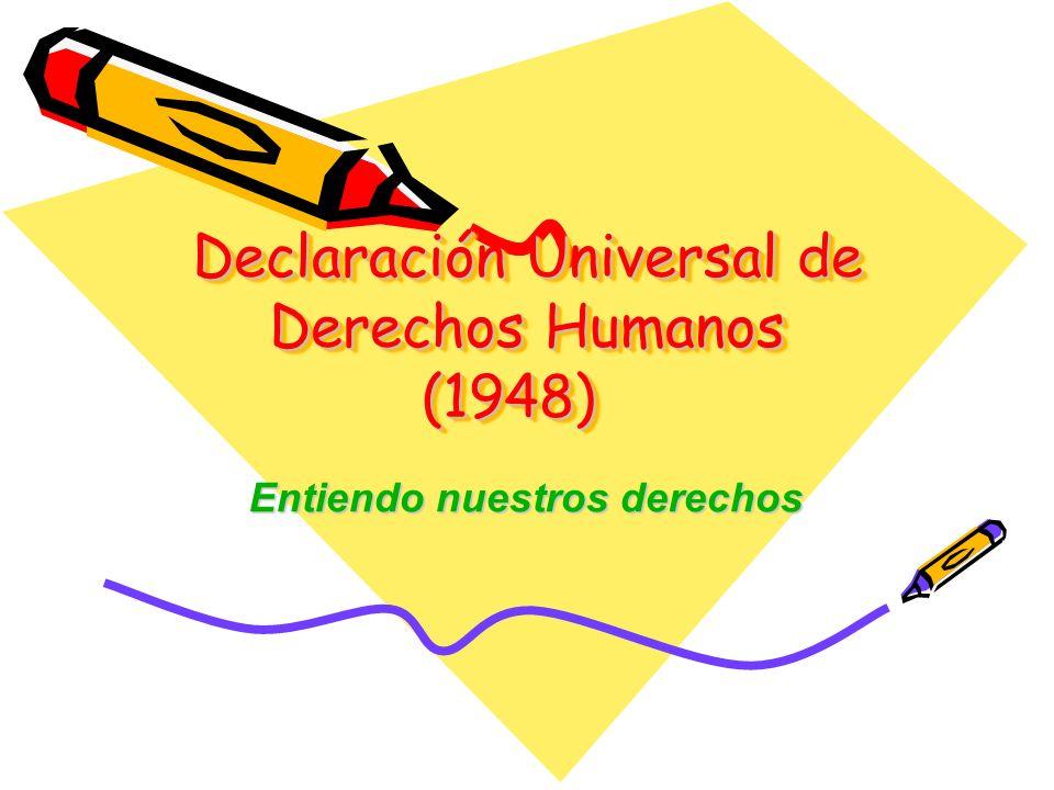 Declaración Universal de Derechos Humanos (1948) Entiendo nuestros derechos