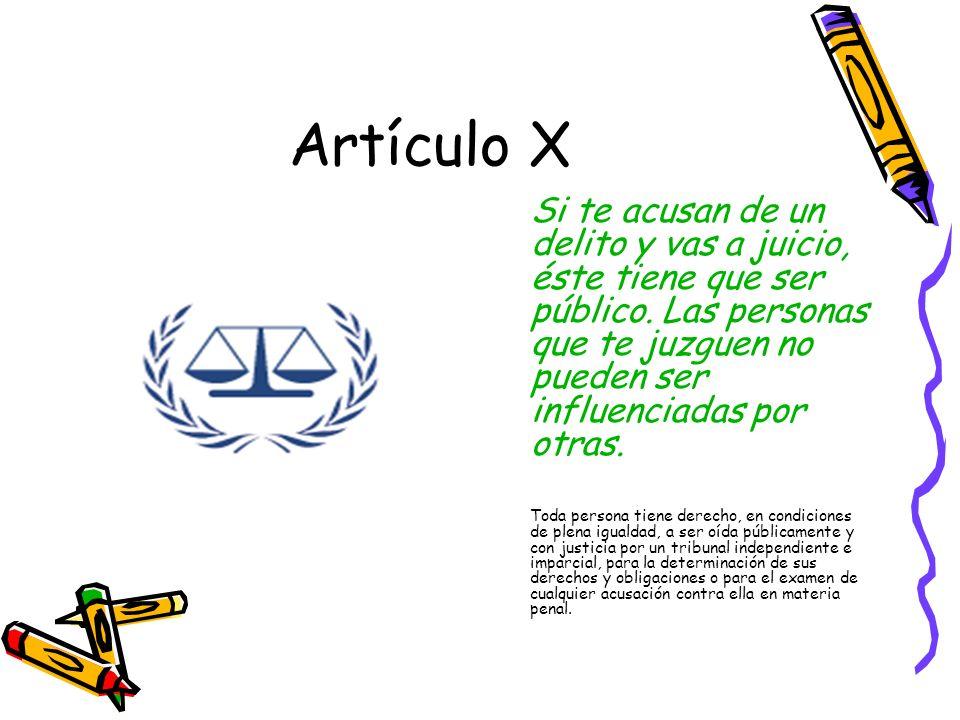 Artículo X Si te acusan de un delito y vas a juicio, éste tiene que ser público.