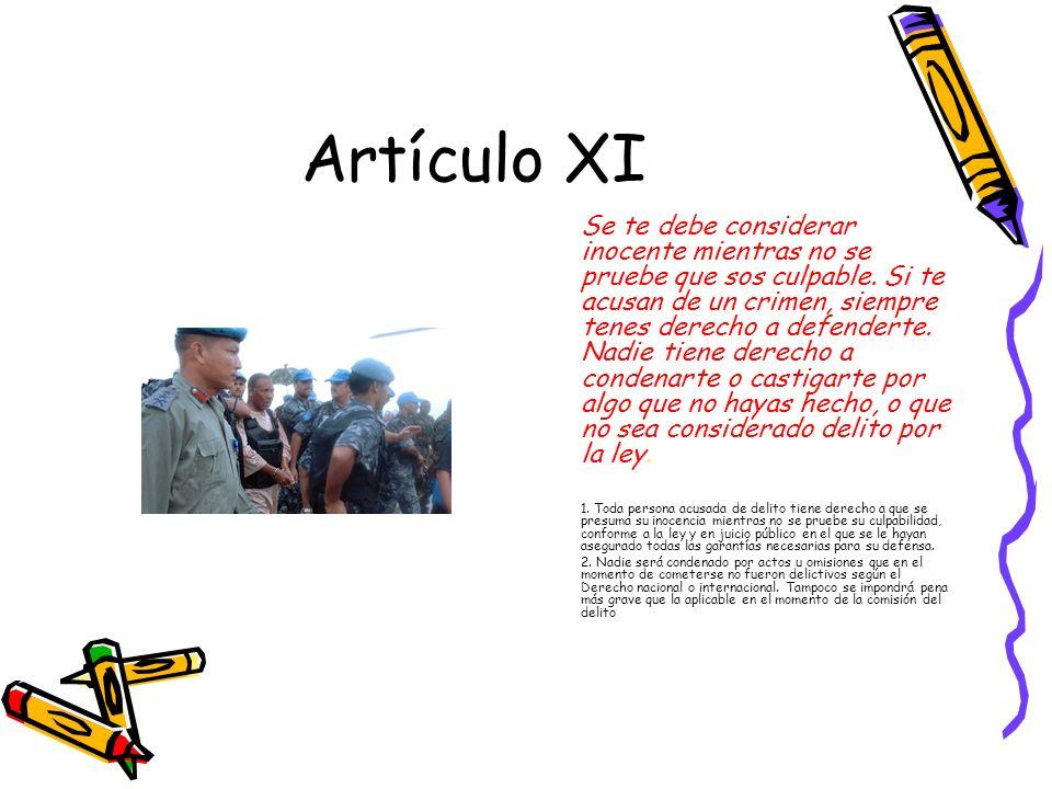 Artículo XI Se te debe considerar inocente mientras no se pruebe que sos culpable.