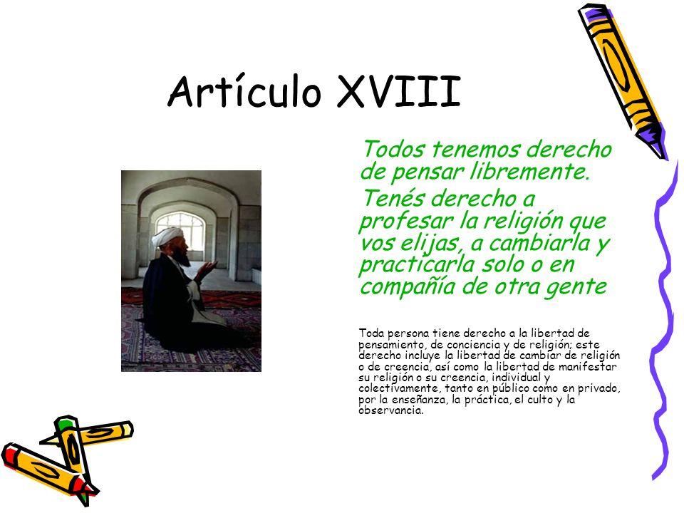 Artículo XVIII Todos tenemos derecho de pensar libremente.
