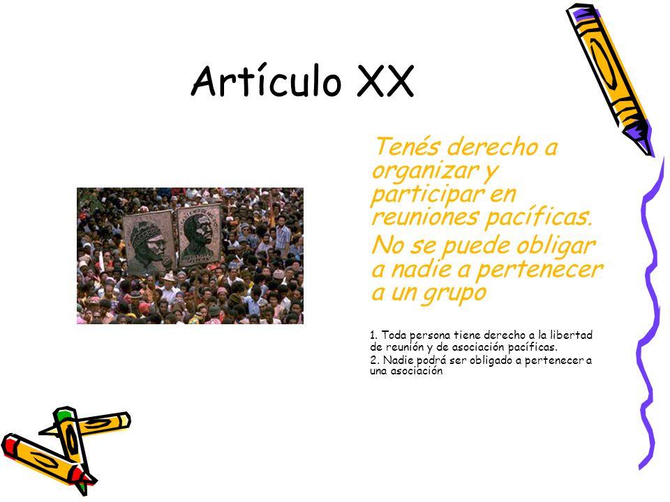 Artículo XX Tenés derecho a organizar y participar en reuniones pacíficas.