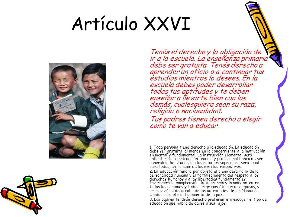 Artículo XXVI Tenés el derecho y la obligación de ir a la escuela.