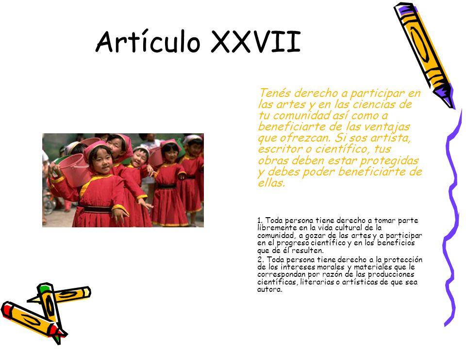 Artículo XXVII Tenés derecho a participar en las artes y en las ciencias de tu comunidad así como a beneficiarte de las ventajas que ofrezcan.
