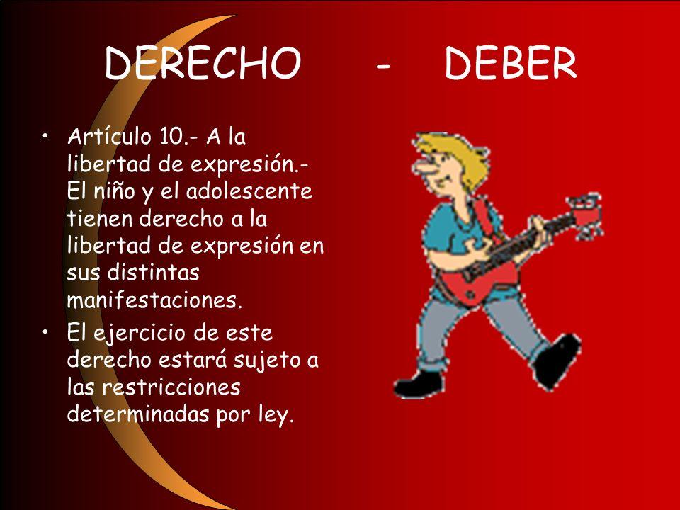 DERECHO-DEBER Artículo 10.- A la libertad de expresión.- El niño y el adolescente tienen derecho a la libertad de expresión en sus distintas manifesta