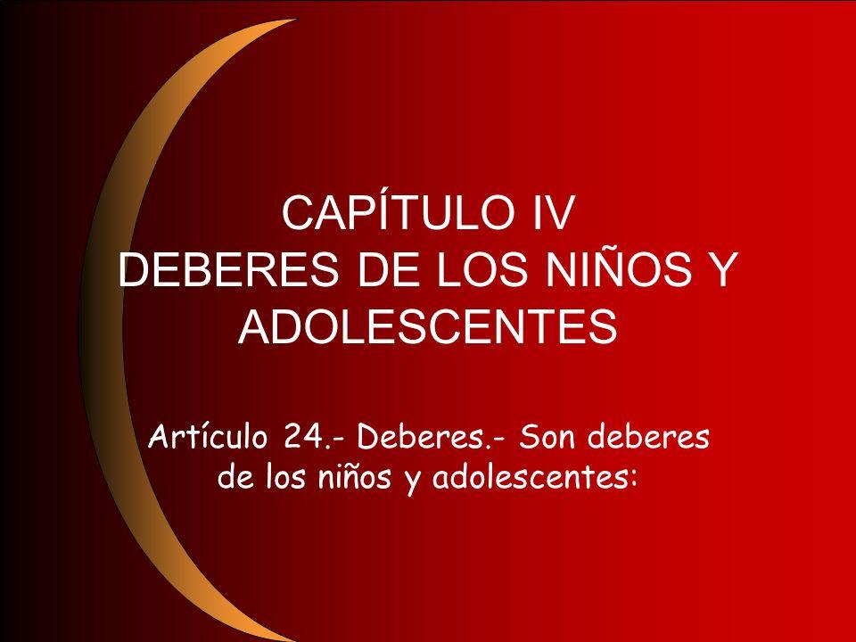 CAPÍTULO IV DEBERES DE LOS NIÑOS Y ADOLESCENTES Artículo 24.- Deberes.- Son deberes de los niños y adolescentes: