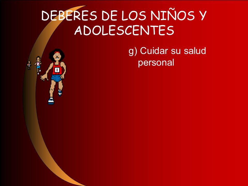 DEBERES DE LOS NIÑOS Y ADOLESCENTES g) Cuidar su salud personal