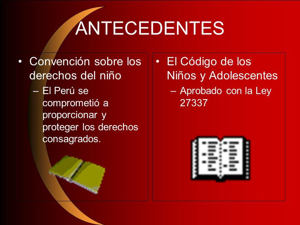 ANTECEDENTES Convención sobre los derechos del niño –El Perú se comprometió a proporcionar y proteger los derechos consagrados. El Código de los Niños