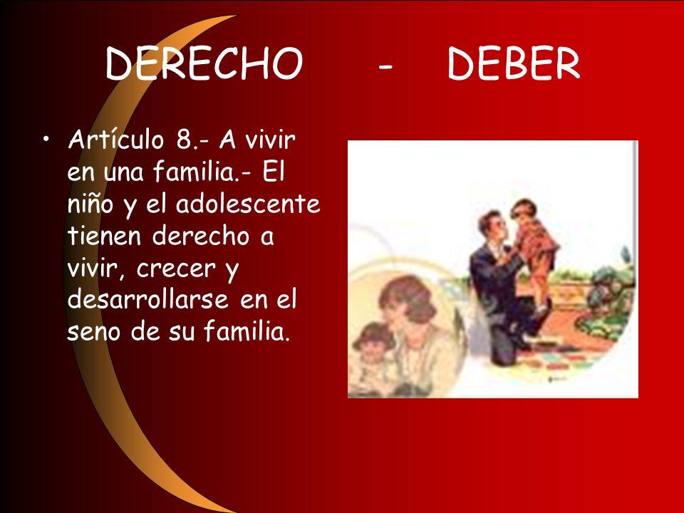 DERECHO-DEBER Artículo 8.- A vivir en una familia.- El niño y el adolescente tienen derecho a vivir, crecer y desarrollarse en el seno de su familia.