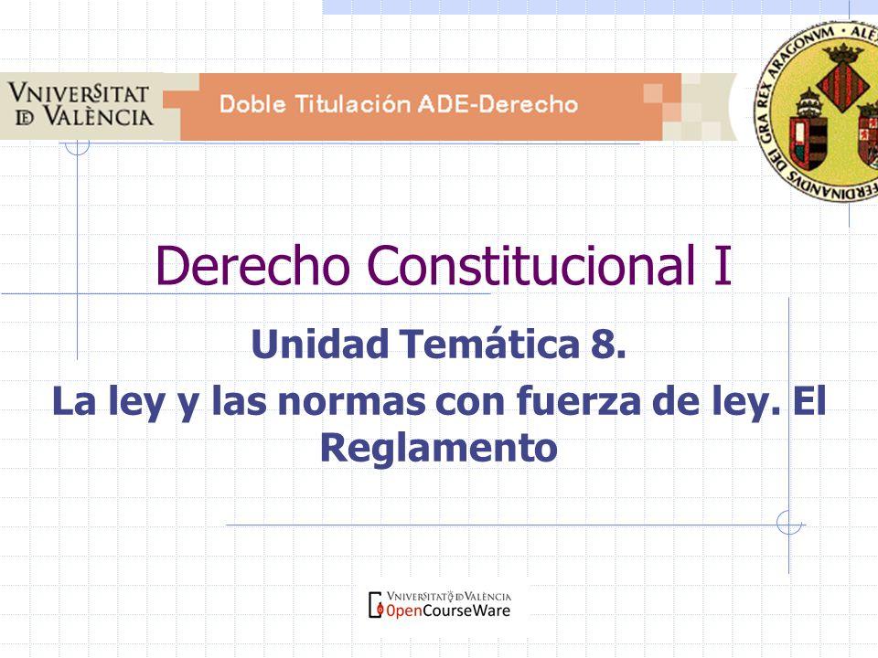 Derecho Constitucional I Unidad Temática 8. La ley y las normas con fuerza de ley. El Reglamento
