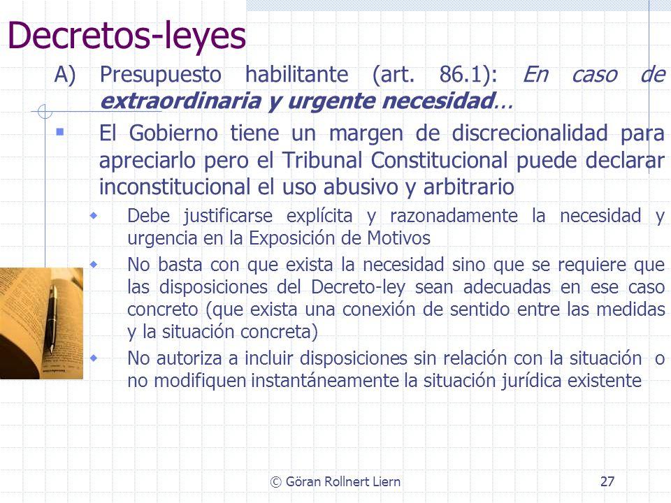 © Göran Rollnert Liern27 Decretos-leyes A) Presupuesto habilitante (art. 86.1): En caso de extraordinaria y urgente necesidad... El Gobierno tiene un