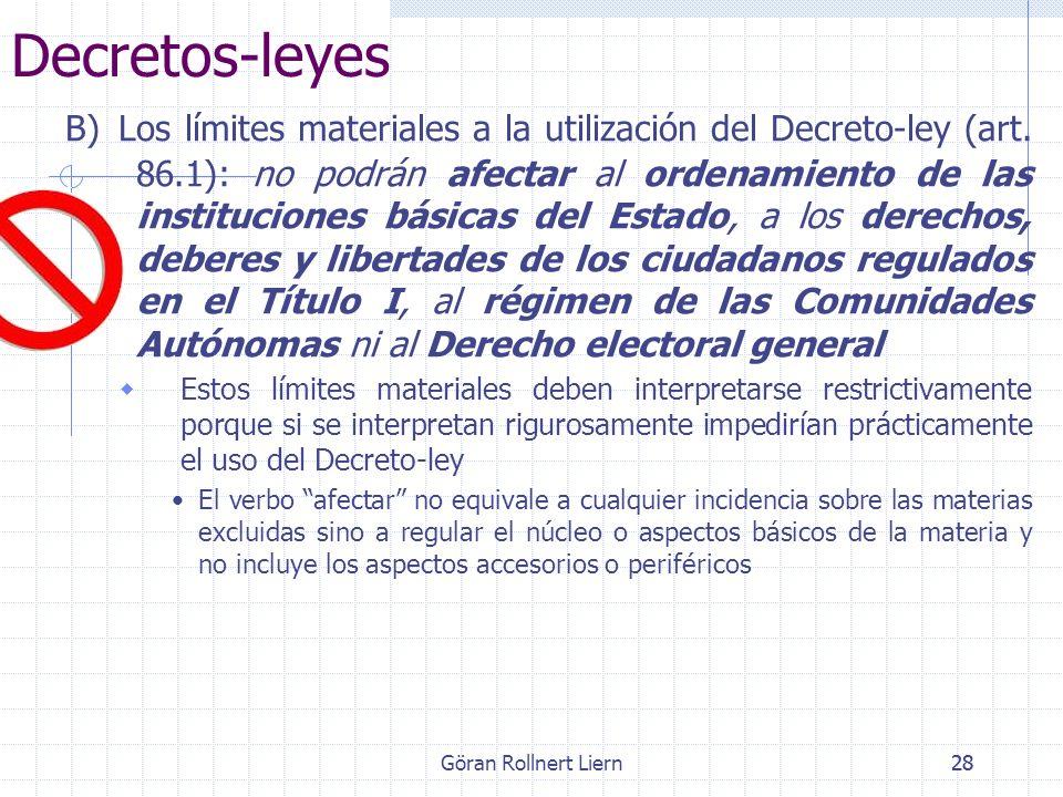 Göran Rollnert Liern28 Decretos-leyes B) Los límites materiales a la utilización del Decreto-ley (art. 86.1): no podrán afectar al ordenamiento de las