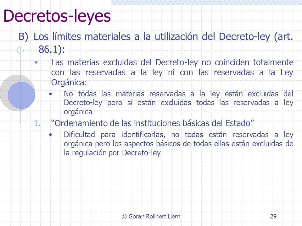 © Göran Rollnert Liern29 Decretos-leyes B) Los límites materiales a la utilización del Decreto-ley (art. 86.1): Las materias excluidas del Decreto-ley