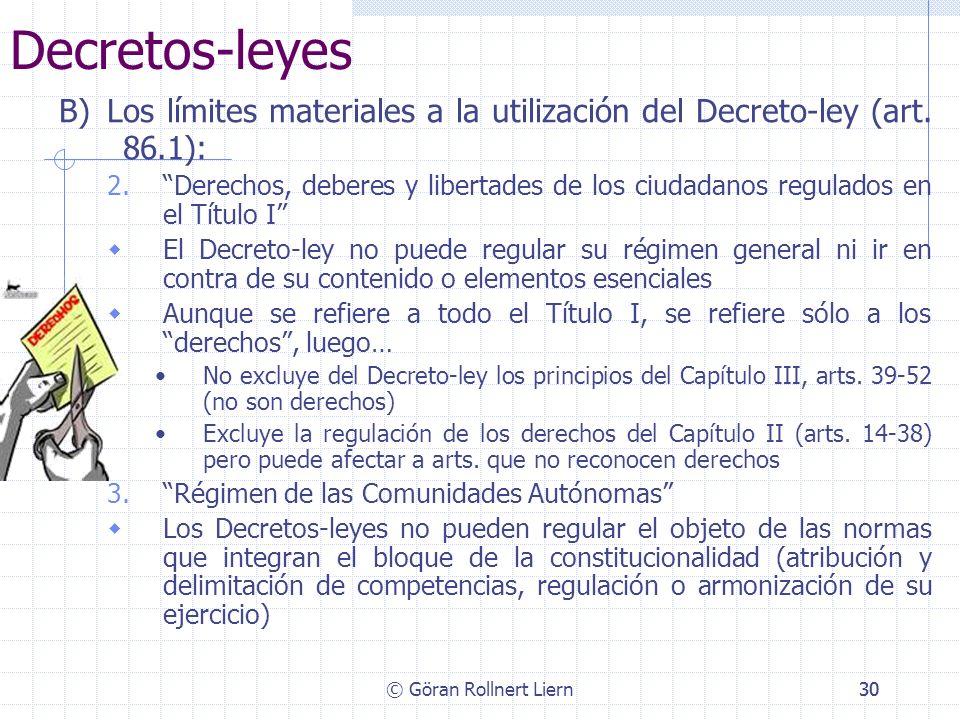 © Göran Rollnert Liern30 Decretos-leyes B) Los límites materiales a la utilización del Decreto-ley (art. 86.1): 2.Derechos, deberes y libertades de lo