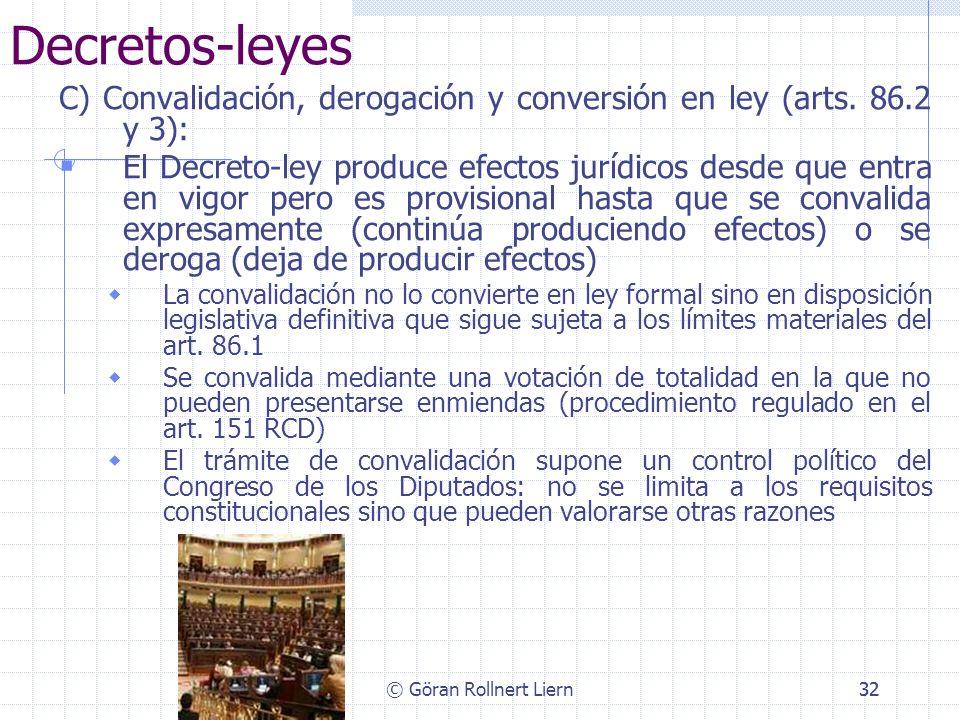 © Göran Rollnert Liern32 Decretos-leyes C) Convalidación, derogación y conversión en ley (arts. 86.2 y 3): El Decreto-ley produce efectos jurídicos de