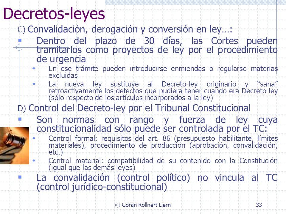 © Göran Rollnert Liern33 Decretos-leyes C) Convalidación, derogación y conversión en ley…: Dentro del plazo de 30 días, las Cortes pueden tramitarlos