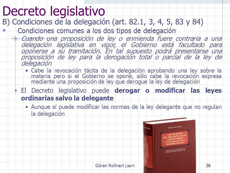 Göran Rollnert Liern36 Decreto legislativo B) Condiciones de la delegación (art. 82.1, 3, 4, 5, 83 y 84) Condiciones comunes a los dos tipos de delega