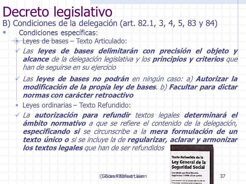 © Göran Rollnert Liern37 Decreto legislativo B) Condiciones de la delegación (art. 82.1, 3, 4, 5, 83 y 84) Condiciones específicas: Leyes de bases – T
