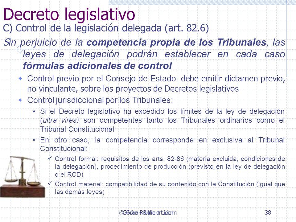 © Göran Rollnert Liern38 Decreto legislativo C) Control de la legislación delegada (art. 82.6) S in perjuicio de la competencia propia de los Tribunal