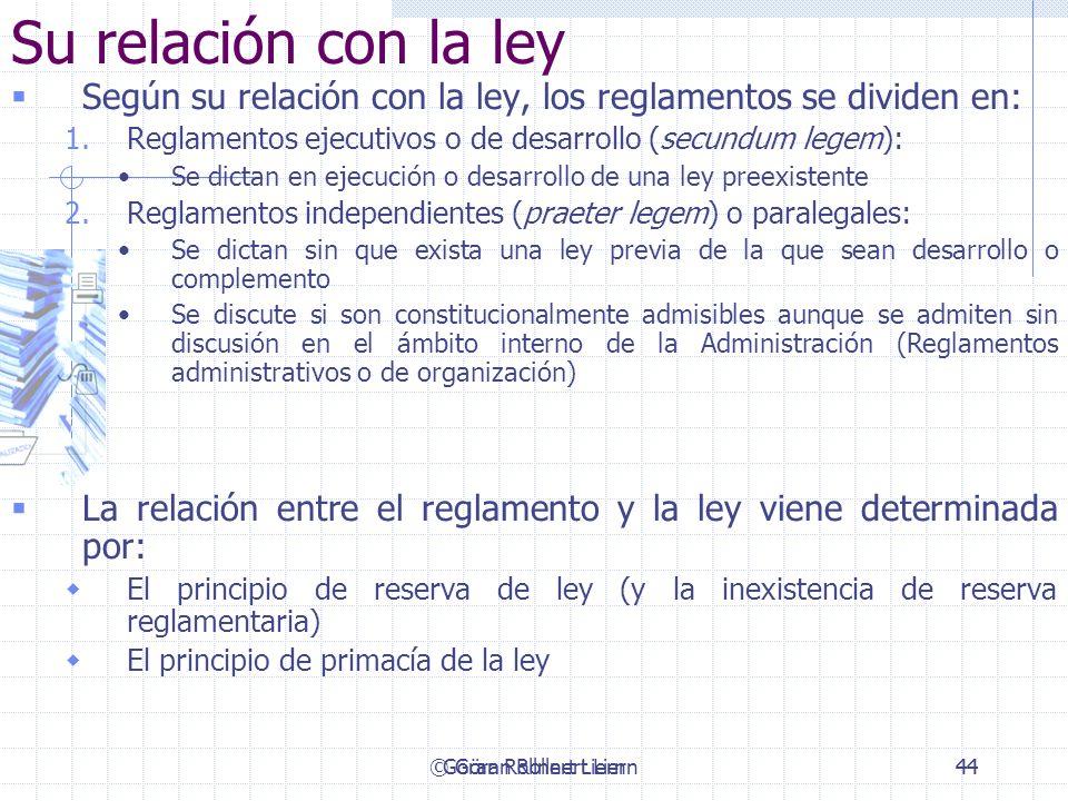 © Göran Rollnert Liern44 Su relación con la ley Según su relación con la ley, los reglamentos se dividen en: 1.Reglamentos ejecutivos o de desarrollo