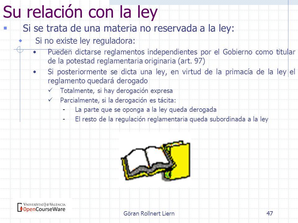 Göran Rollnert Liern47 Su relación con la ley Si se trata de una materia no reservada a la ley: Si no existe ley reguladora: Pueden dictarse reglament