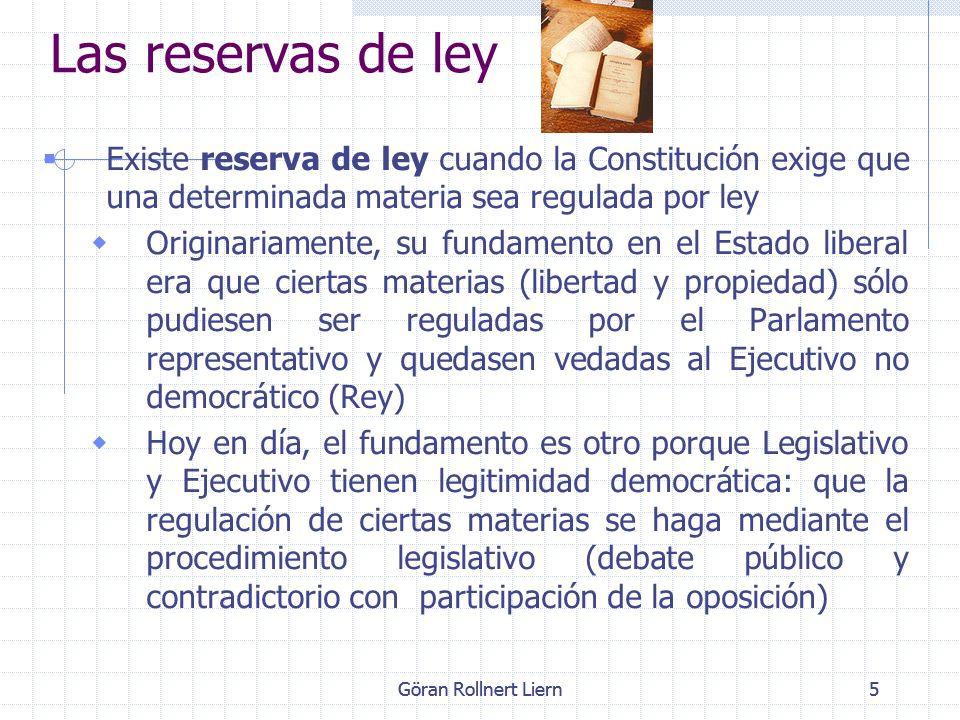 5 Las reservas de ley Existe reserva de ley cuando la Constitución exige que una determinada materia sea regulada por ley Originariamente, su fundamen
