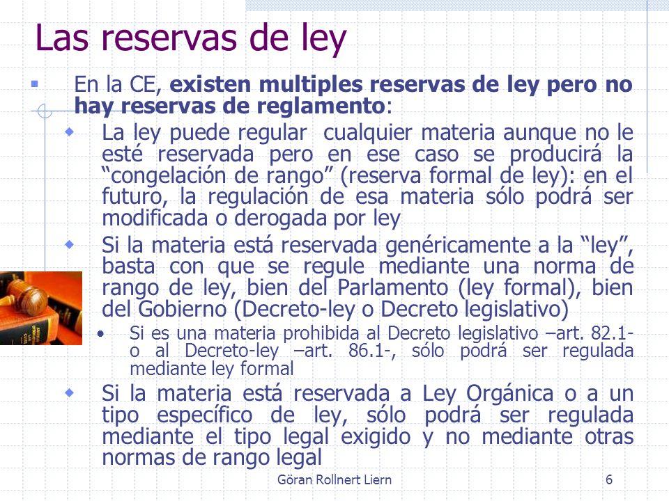 6 Las reservas de ley En la CE, existen multiples reservas de ley pero no hay reservas de reglamento: La ley puede regular cualquier materia aunque no