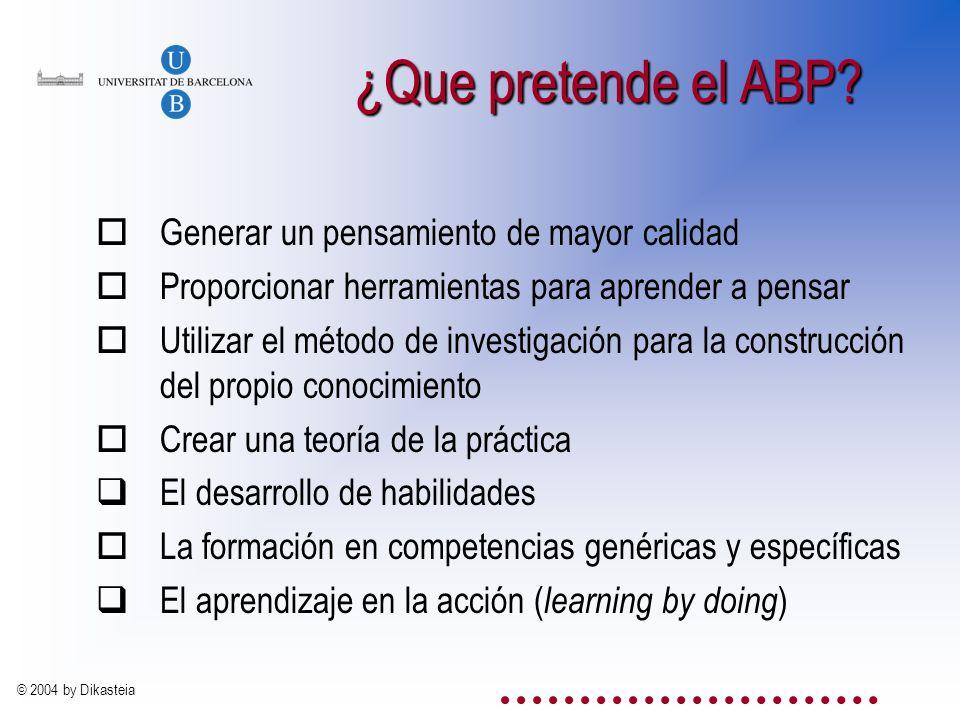 © 2004 by Dikasteia ¿Qué es el ABP? Una manera nueva y distinta de concebir la educación oUn método de aprendizaje basado en problemas de la vida real