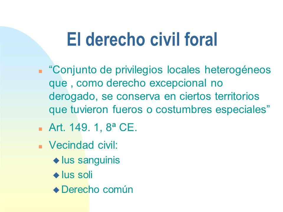 El derecho civil foral n Conjunto de privilegios locales heterogéneos que, como derecho excepcional no derogado, se conserva en ciertos territorios que tuvieron fueros o costumbres especiales n Art.