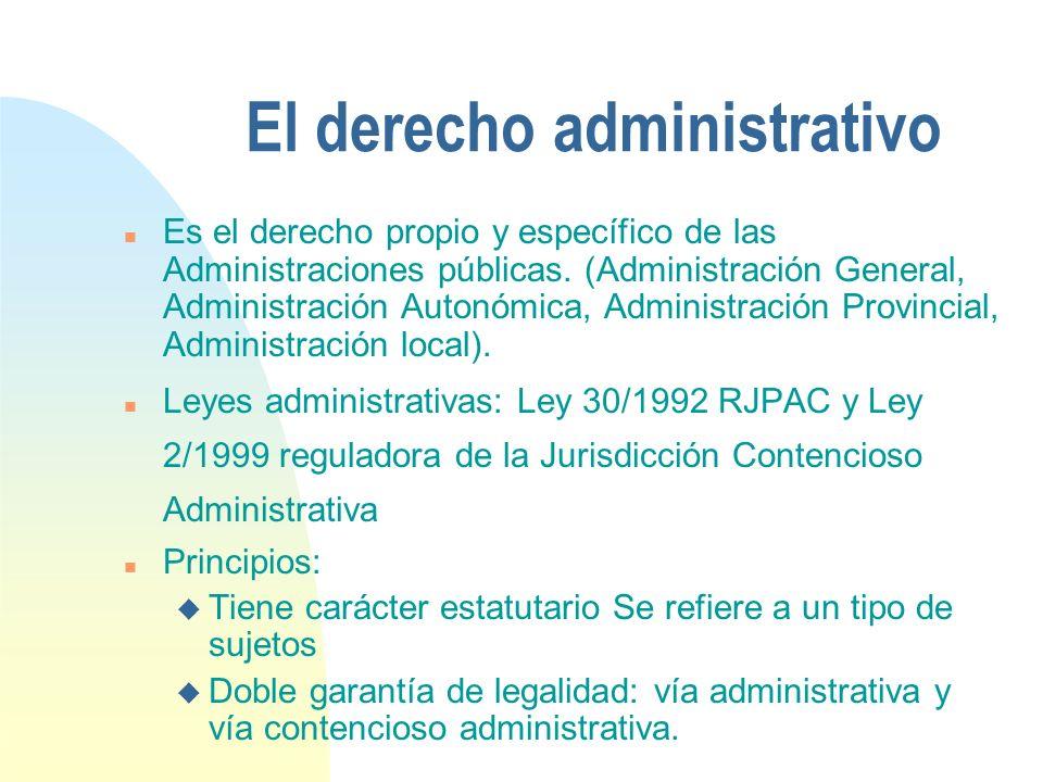 El derecho administrativo n Es el derecho propio y específico de las Administraciones públicas.
