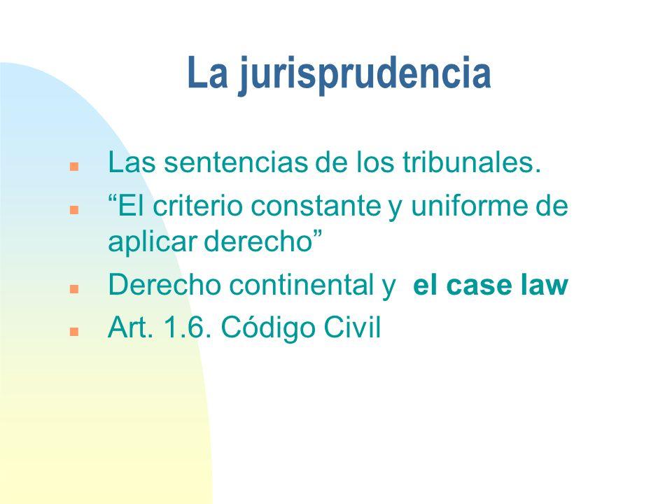 La jurisprudencia n Las sentencias de los tribunales.