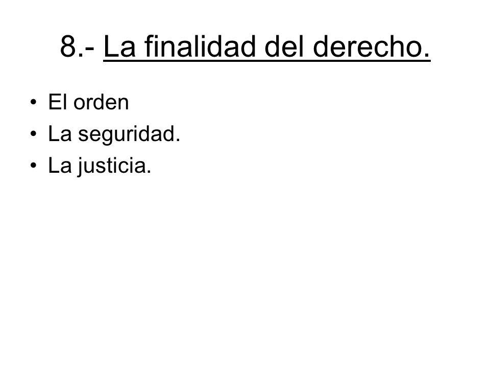 8.- La finalidad del derecho. El orden La seguridad. La justicia.